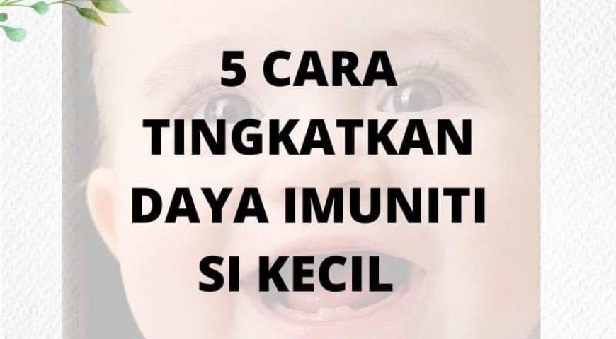 5 CARA TINGKATKAN DAYA IMUNITI SI KECIL